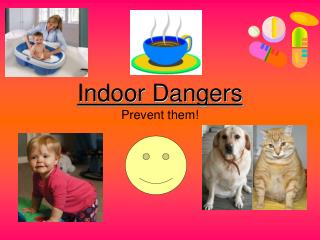 Indoor Dangers Prevent them!