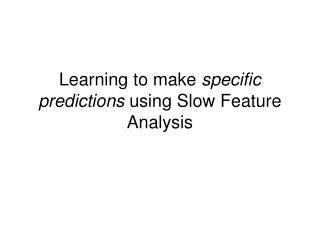 Learning to make  specific predictions  using Slow Feature Analysis