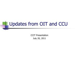 Updates from OIT and CCU