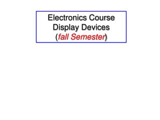 Electronics Course Display Devices  ( fall Semester )