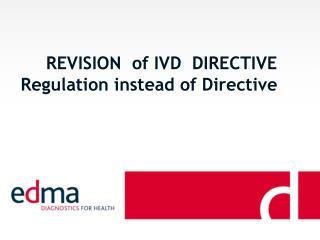 REVISION  of IVD  DIRECTIVE Regulation instead of Directive