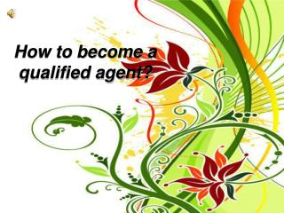 How to become a   qualified agent?