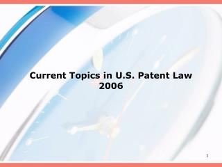 Current Topics in U.S. Patent Law 2006