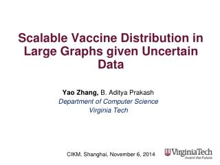 Scalable Vaccine Distribution in Large Graphs given Uncertain Data