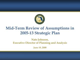 Mid-Term Review of Assumptions in 2005-13 Strategic Plan Nate Johnson,