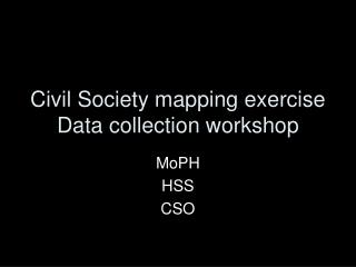 Civil Society mapping exercise Data collection workshop
