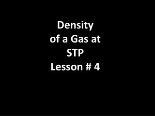 Density of a Gas at STP Lesson # 4