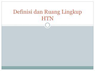 Definisi dan Ruang Lingkup  HTN