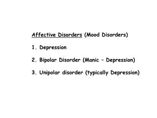 Affective Disorders  (Mood Disorders) Depression Bipolar Disorder (Manic – Depression)