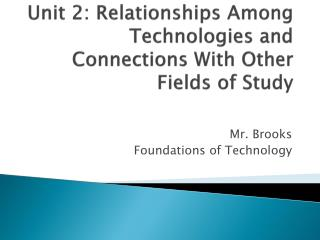 Unit 2: Relationships Among Technologies and Connections With Other Fields of Study