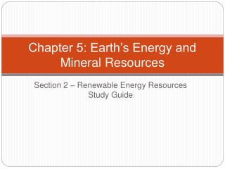 Chapter 5: Earth s Energy and Mineral Resources
