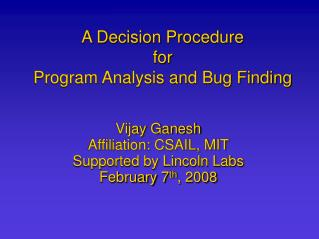 A Decision Procedure  for  Program Analysis and Bug Finding