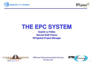 THE EPC SYSTEM Sophie Le Pallec Gencod EAN France EPCglobal Project Manager
