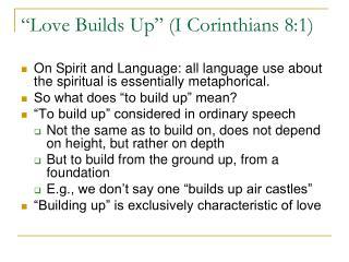 """""""Love Builds Up"""" (I Corinthians 8:1)"""