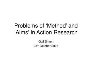 Problems of 'Method' and 'Aims' in Action Research