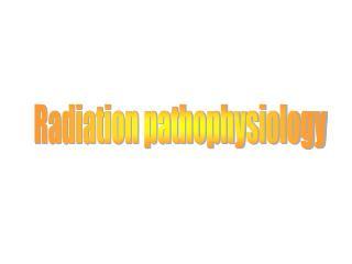 Radiation pathophysiology