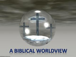 A BIBLICAL WORLDVIEW