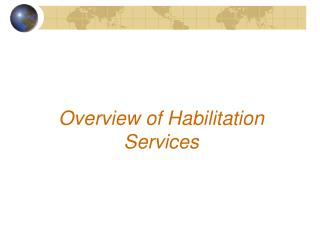 Overview of Habilitation Services