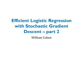 Efficient Logistic Regression with Stochastic  Gradient Descent – part 2