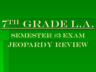7 th  Grade L.A. Semester #3 EXAM JEOPARDY REVIEW