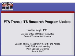 Walter Kulyk, P.E. Director, Office of Mobility Innovation Federal Transit Administration