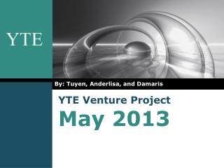 YTE Venture Project  May 2013