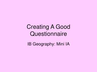 Creating A Good Questionnaire