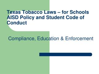 Texas Tobacco Laws – for Schools AISD Policy and Student Code of Conduct