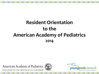 Resident Orientation to the American Academy of Pediatrics 2014