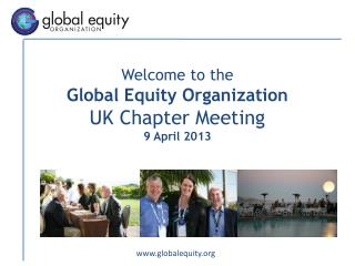 Welcome to the  Global Equity  Organization UK Chapter Meeting 9 April 2013
