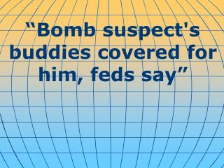 """""""Bomb suspect's buddies covered for him, feds say"""""""