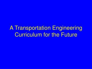 A Transportation Engineering Curriculum for the Future