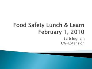Food Safety Lunch & Learn  February 1, 2010