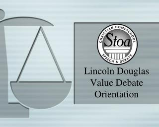 Lincoln Douglas Value Debate  Orientation