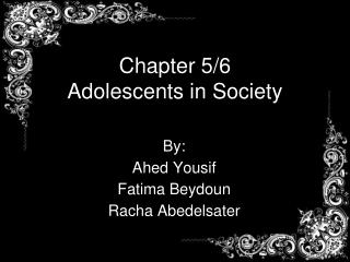 Chapter 5/6  Adolescents in Society