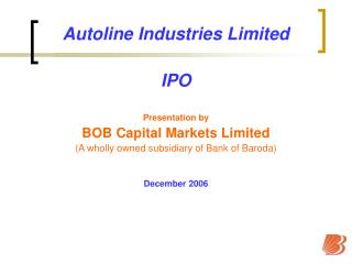 Autoline Industries Limited IPO Presentation by BOB Capital Markets Limited