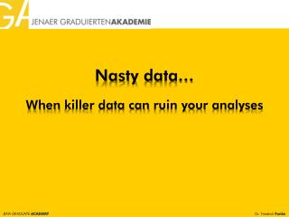 Nasty data � When killer data can ruin your analyses