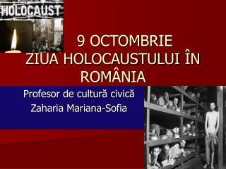 9 OCTOMBRIE  ZIUA HOLOCAUSTULUI  Î N ROM Â NIA