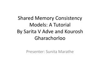 Shared Memory Consistency Models: A Tutorial By  Sarita  V  Adve  and  Kourosh Gharachorloo