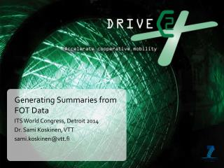 Generating Summaries from FOT Data ITS World Congress, Detroit 2014 Dr. Sami Koskinen, VTT
