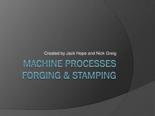 Machine Processes Forging & Stamping