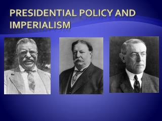 Presidential Policy and Imperialism