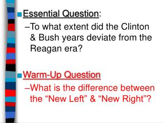 Essential Question : To what extent did the Clinton   & Bush years deviate from the Reagan era?
