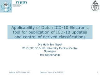 Drs Huib Ten Napel WHO FIC CC & MI University Medical Centre Nijmegen The Netherlands