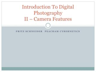 Introduction To Digital Photography II � Camera Features