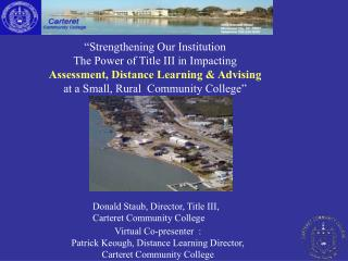 Donald Staub, Director, Title III,  Carteret Community College