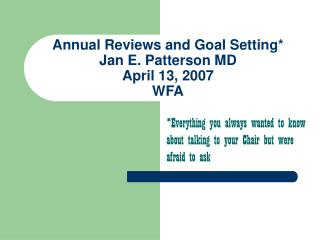 Annual Reviews and Goal Setting* Jan E. Patterson MD April 13, 2007 WFA