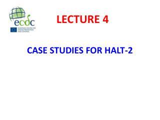 CASE STUDIES FOR HALT-2