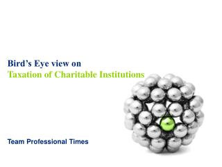 Bird�s Eye view on Taxation of Charitable Institutions
