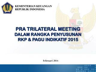 PRA TRILATERAL MEETING DALAM RANGKA PENYUSUNAN  RKP & PAGU INDIKATIF  2015